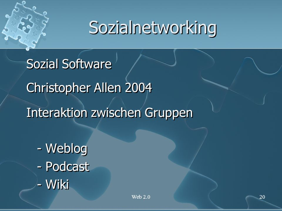 Web 2.020 Sozialnetworking Sozial Software Christopher Allen 2004 Interaktion zwischen Gruppen - Weblog - Podcast - Wiki Sozial Software Christopher A