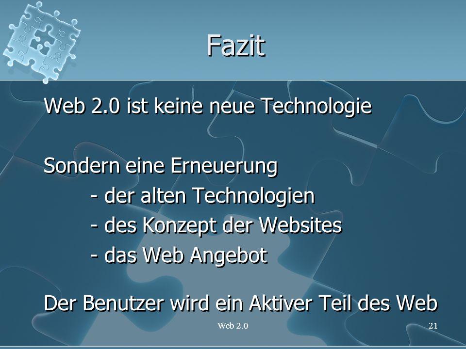 Web 2.021 Fazit Web 2.0 ist keine neue Technologie Sondern eine Erneuerung - der alten Technologien - des Konzept der Websites - das Web Angebot Der B