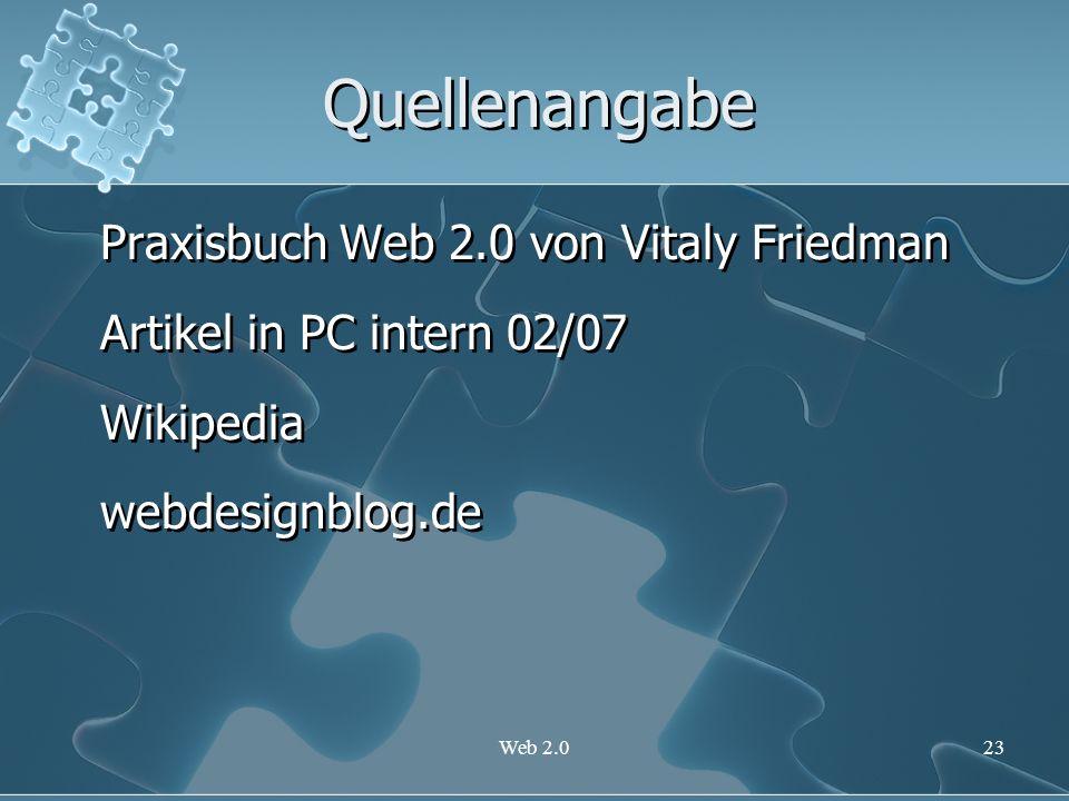 Web 2.023 Quellenangabe Praxisbuch Web 2.0 von Vitaly Friedman Artikel in PC intern 02/07 Wikipedia webdesignblog.de Praxisbuch Web 2.0 von Vitaly Fri