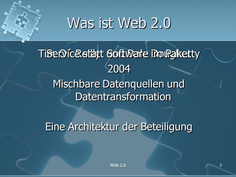 Web 2.03 Was ist Web 2.0 Tim O´ Reilly und Dale Dougherty 2004 Tim O´ Reilly und Dale Dougherty 2004 Service statt Software im Paket Mischbare Datenqu