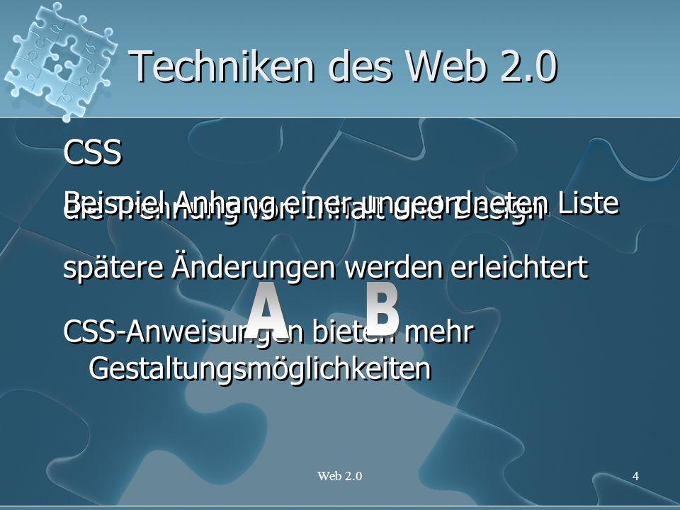 Web 2.04 Techniken des Web 2.0 CSS die Trennung von Inhalt und Design spätere Änderungen werden erleichtert CSS-Anweisungen bieten mehr Gestaltungsmög