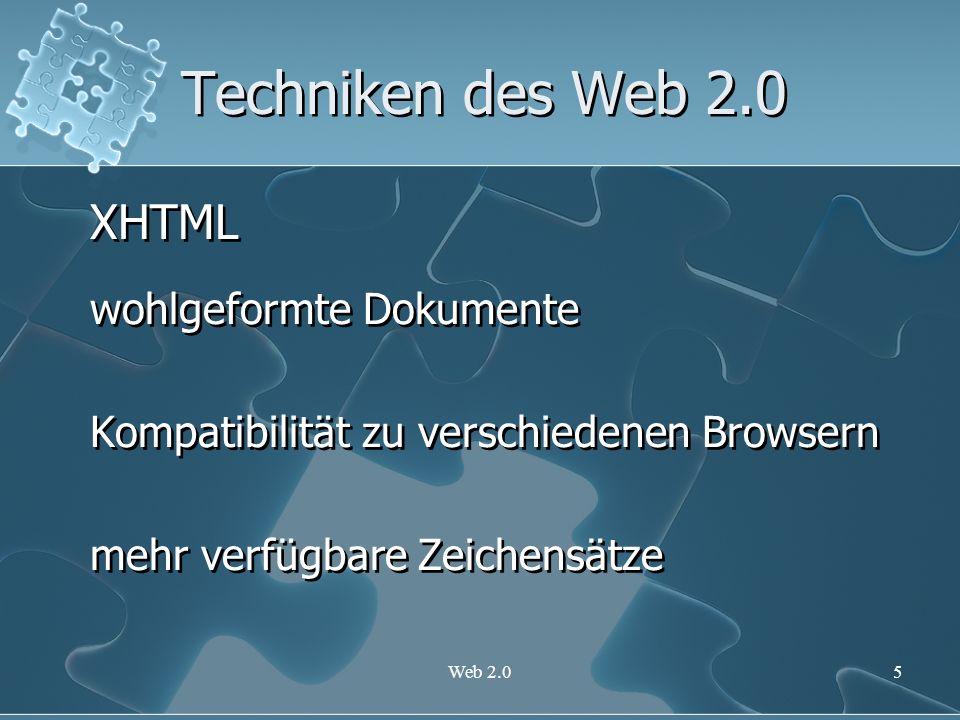 Web 2.05 Techniken des Web 2.0 XHTML wohlgeformte Dokumente Kompatibilität zu verschiedenen Browsern mehr verfügbare Zeichensätze XHTML wohlgeformte D