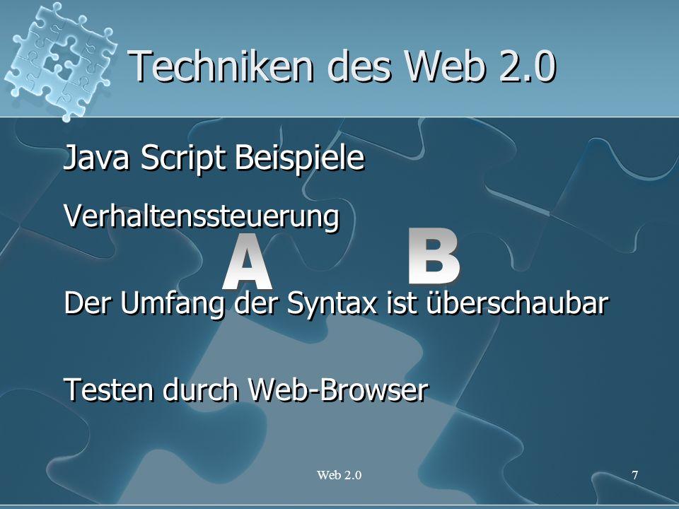 Web 2.07 Techniken des Web 2.0 Java Script Verhaltenssteuerung Der Umfang der Syntax ist überschaubar Testen durch Web-Browser Java Script Verhaltenss