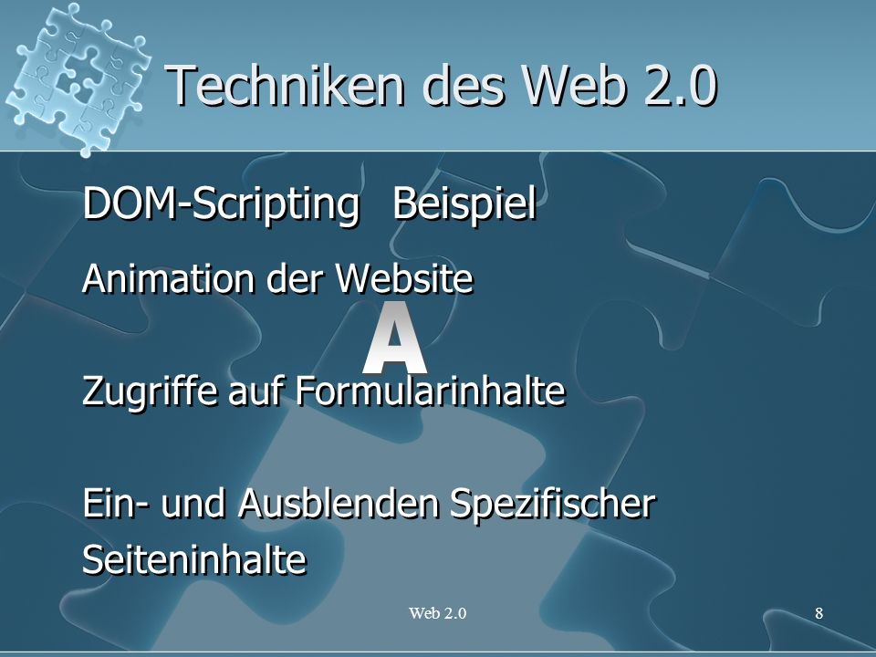 Web 2.08 Techniken des Web 2.0 DOM-Scripting Animation der Website Zugriffe auf Formularinhalte Ein- und Ausblenden Spezifischer Seiteninhalte DOM-Scr