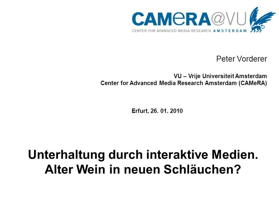 Peter Vorderer VU – Vrije Universiteit Amsterdam Center for Advanced Media Research Amsterdam (CAMeRA) Erfurt, 26. 01. 2010 Unterhaltung durch interak