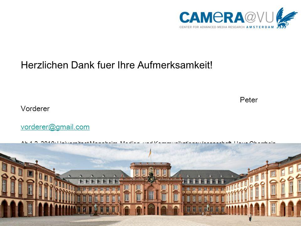 Herzlichen Dank fuer Ihre Aufmerksamkeit! Peter Vorderer vorderer@gmail.com Ab 1.2. 2010: Universitaet Mannheim, Medien- und Kommunikationswissenschaf