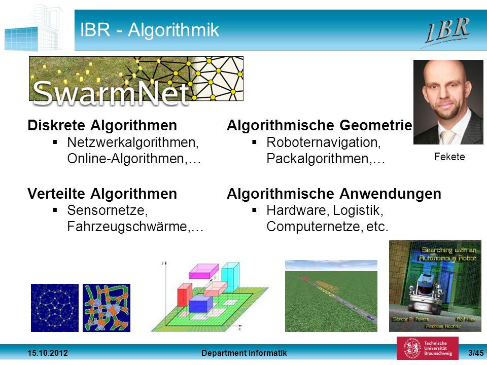 Department Informatik 15.10.2012 3/45 IBR - Algorithmik Diskrete Algorithmen Netzwerkalgorithmen, Online-Algorithmen,… Verteilte Algorithmen Sensornet