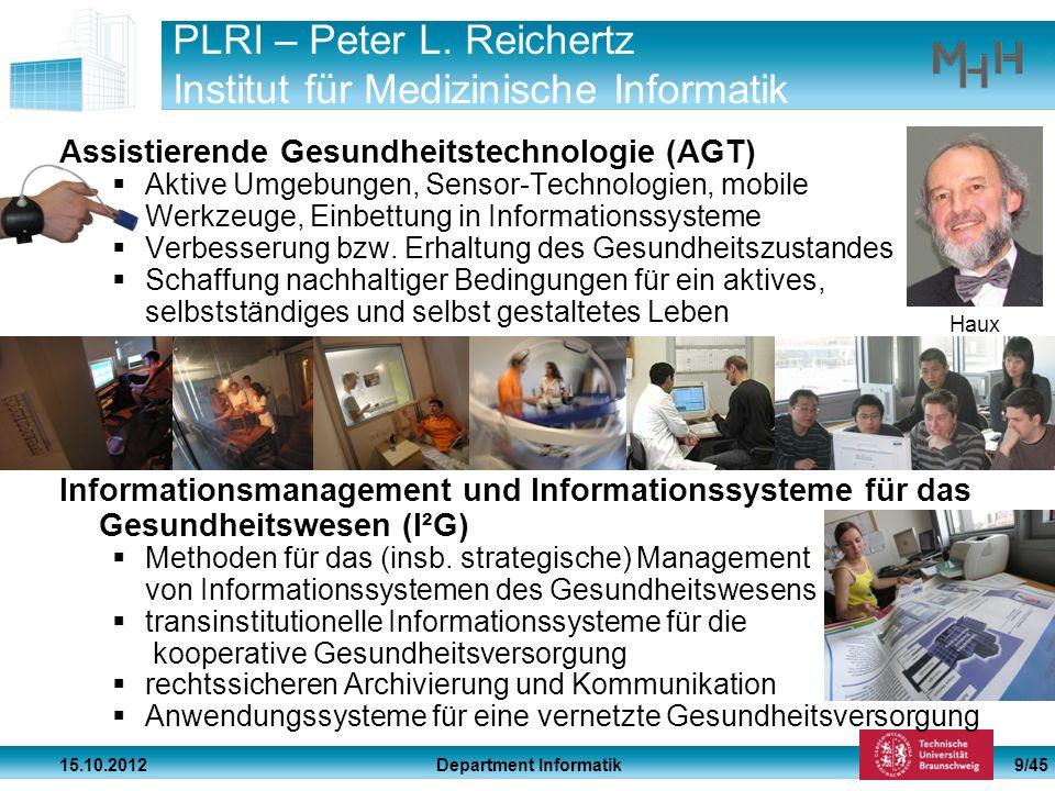 Department Informatik 15.10.2012 9/45 PLRI – Peter L. Reichertz Institut für Medizinische Informatik Assistierende Gesundheitstechnologie (AGT) Aktive