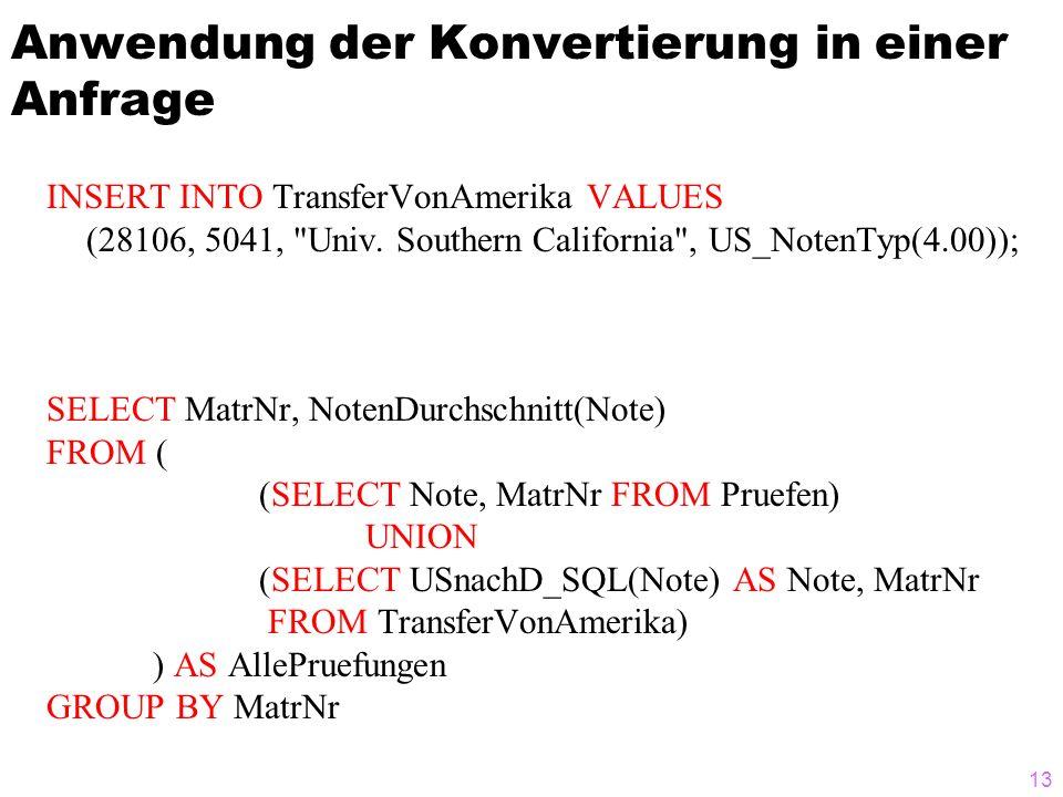 13 Anwendung der Konvertierung in einer Anfrage INSERT INTO TransferVonAmerika VALUES (28106, 5041, Univ.