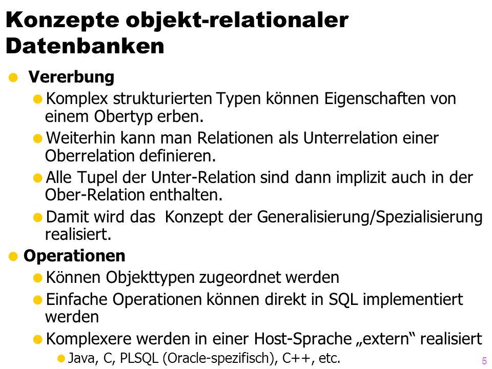 5 Konzepte objekt-relationaler Datenbanken Vererbung Komplex strukturierten Typen können Eigenschaften von einem Obertyp erben.