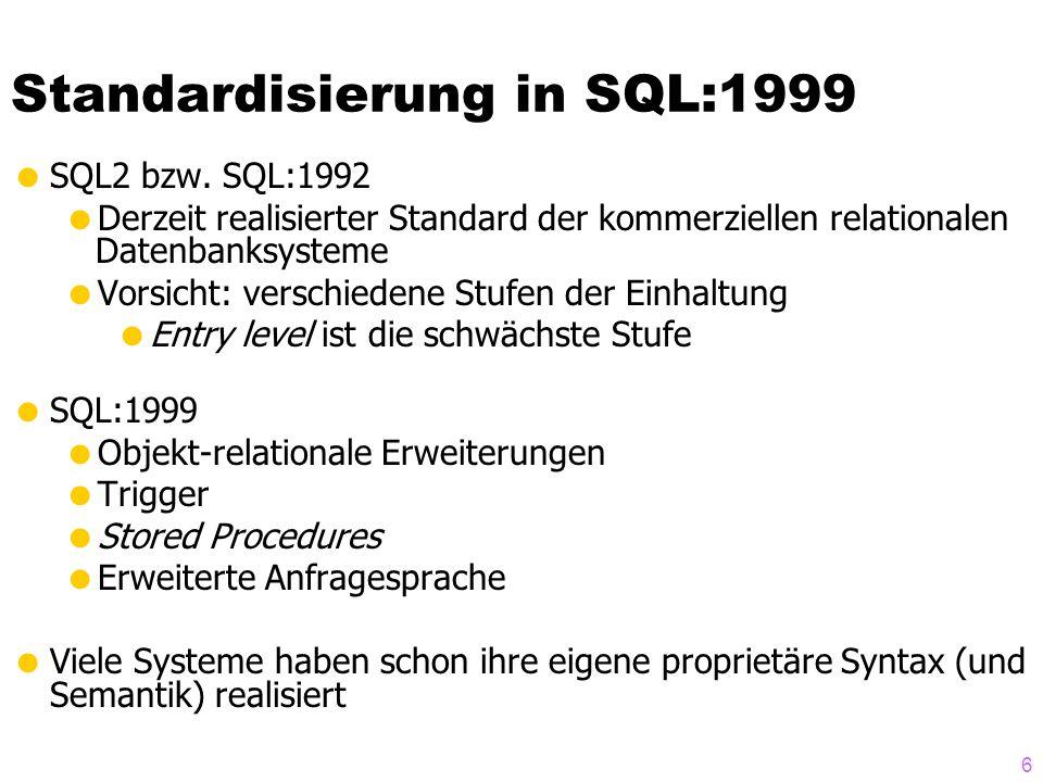 6 Standardisierung in SQL:1999 SQL2 bzw. SQL:1992 Derzeit realisierter Standard der kommerziellen relationalen Datenbanksysteme Vorsicht: verschiedene
