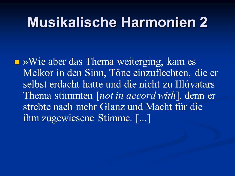 Musikalische Harmonien 2 »Wie aber das Thema weiterging, kam es Melkor in den Sinn, Töne einzuflechten, die er selbst erdacht hatte und die nicht zu I