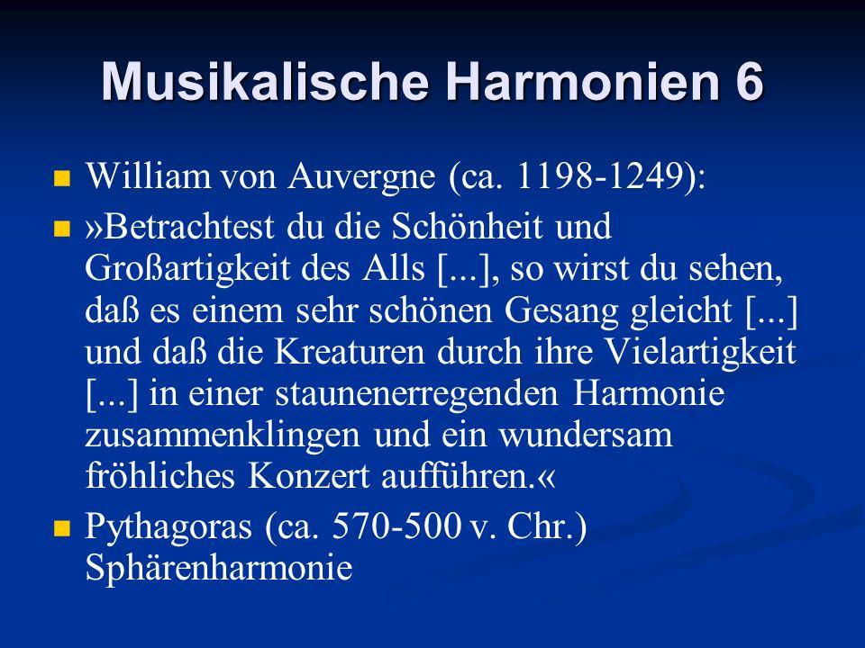 Musikalische Harmonien 6 William von Auvergne (ca. 1198-1249): »Betrachtest du die Schönheit und Großartigkeit des Alls [...], so wirst du sehen, daß