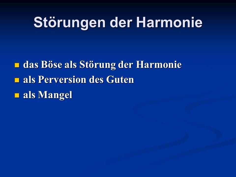 Störungen der Harmonie das Böse als Störung der Harmonie das Böse als Störung der Harmonie als Perversion des Guten als Perversion des Guten als Mange