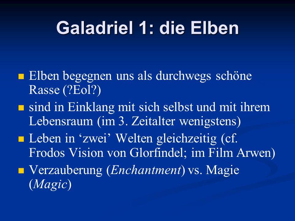 Galadriel 1: die Elben Elben begegnen uns als durchwegs schöne Rasse (?Eol?) sind in Einklang mit sich selbst und mit ihrem Lebensraum (im 3. Zeitalte
