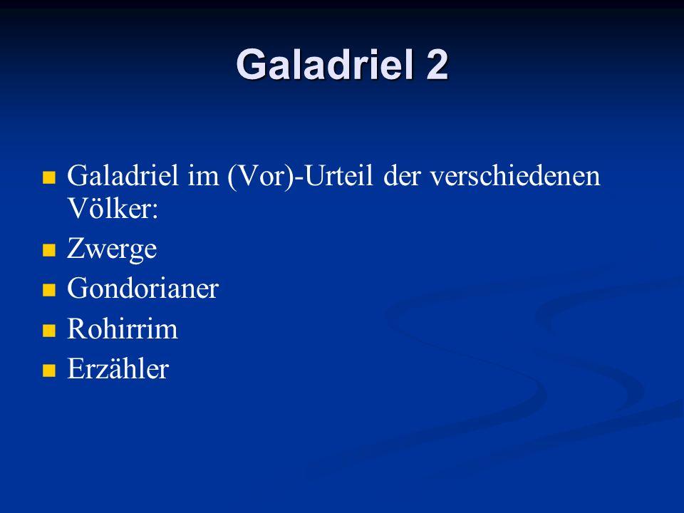 Galadriel 2 Galadriel im (Vor)-Urteil der verschiedenen Völker: Zwerge Gondorianer Rohirrim Erzähler