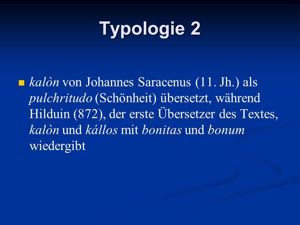Typologie 2 kalòn von Johannes Saracenus (11. Jh.) als pulchritudo (Schönheit) übersetzt, während Hilduin (872), der erste Übersetzer des Textes, kalò