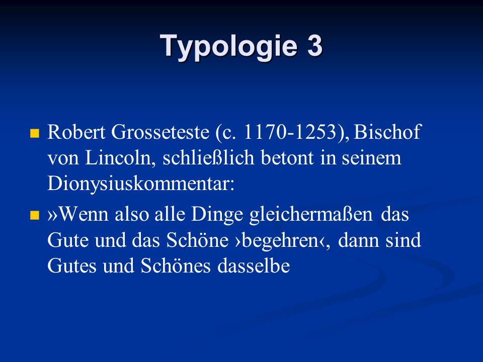 Typologie 3 Robert Grosseteste (c. 1170-1253), Bischof von Lincoln, schließlich betont in seinem Dionysiuskommentar: »Wenn also alle Dinge gleichermaß