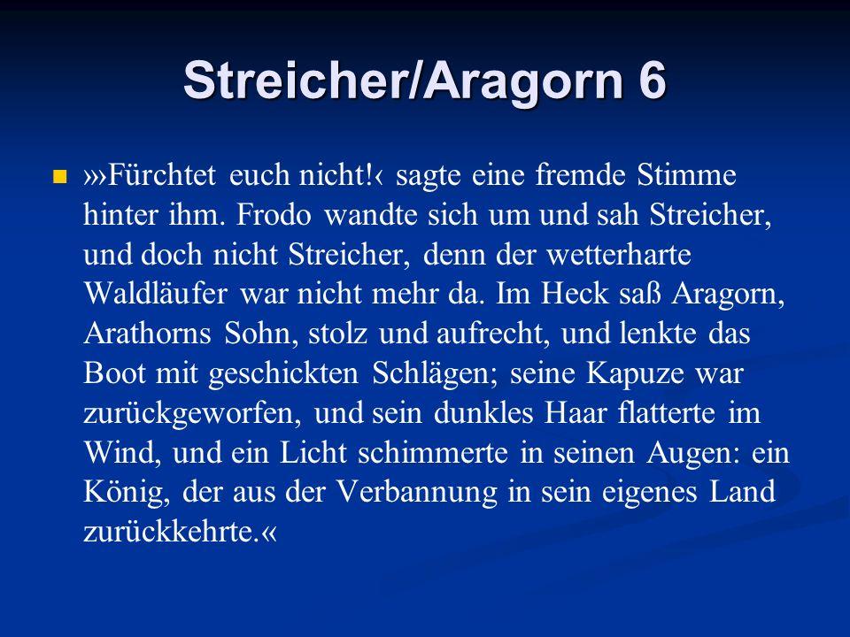 Streicher/Aragorn 6 »Fürchtet euch nicht! sagte eine fremde Stimme hinter ihm. Frodo wandte sich um und sah Streicher, und doch nicht Streicher, denn