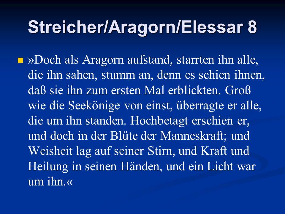 Streicher/Aragorn/Elessar 8 »Doch als Aragorn aufstand, starrten ihn alle, die ihn sahen, stumm an, denn es schien ihnen, daß sie ihn zum ersten Mal e