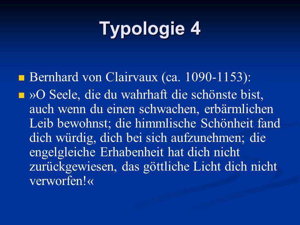 Typologie 4 Bernhard von Clairvaux (ca. 1090-1153): »O Seele, die du wahrhaft die schönste bist, auch wenn du einen schwachen, erbärmlichen Leib bewoh