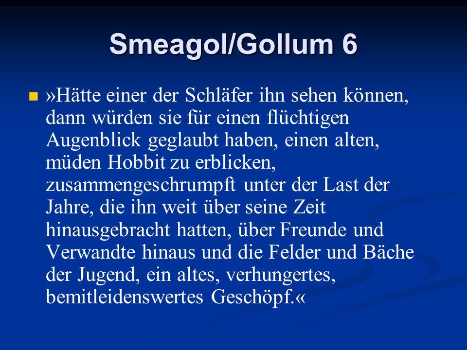Smeagol/Gollum 6 »Hätte einer der Schläfer ihn sehen können, dann würden sie für einen flüchtigen Augenblick geglaubt haben, einen alten, müden Hobbit