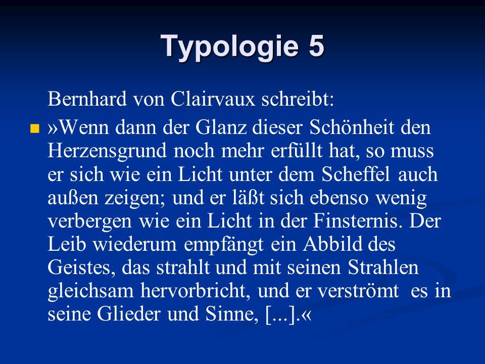 Typologie 5 Bernhard von Clairvaux schreibt: »Wenn dann der Glanz dieser Schönheit den Herzensgrund noch mehr erfüllt hat, so muss er sich wie ein Lic