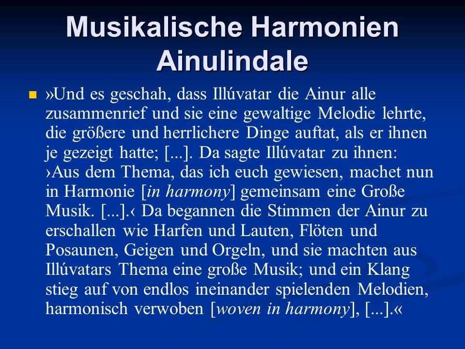 Musikalische Harmonien Ainulindale »Und es geschah, dass Illúvatar die Ainur alle zusammenrief und sie eine gewaltige Melodie lehrte, die größere und