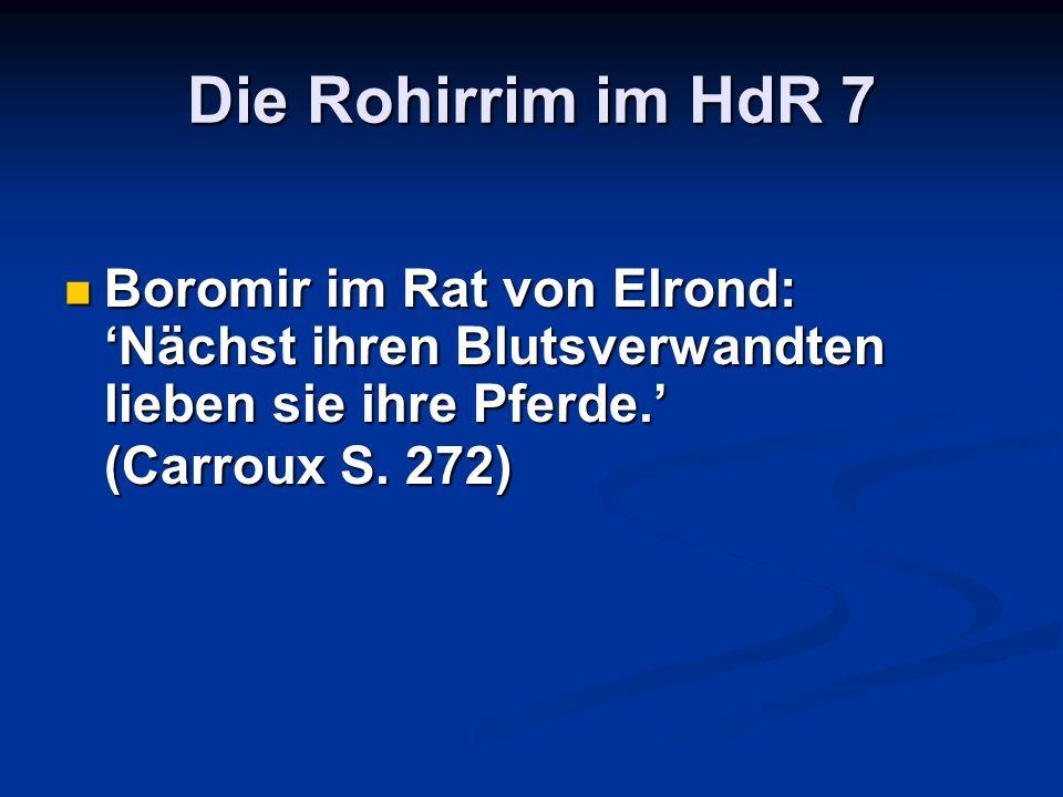 Die Rohirrim im HdR 7 Boromir im Rat von Elrond: Nächst ihren Blutsverwandten lieben sie ihre Pferde. (Carroux S. 272) Boromir im Rat von Elrond: Näch