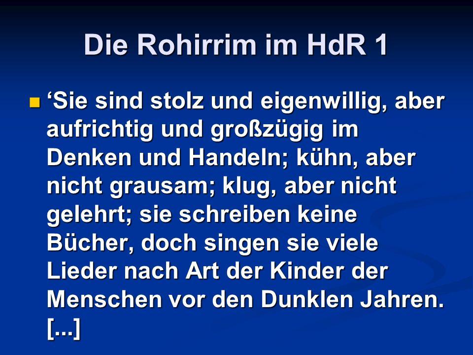 Die Rohirrim im HdR 1 Sie sind stolz und eigenwillig, aber aufrichtig und großzügig im Denken und Handeln; kühn, aber nicht grausam; klug, aber nicht