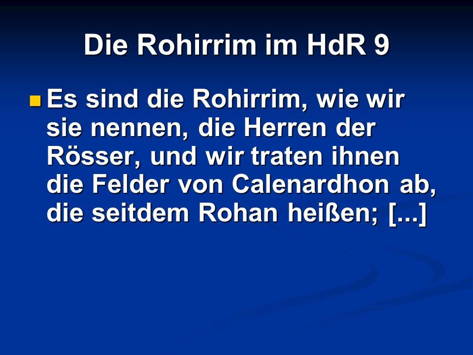 Die Rohirrim im HdR 9 Es sind die Rohirrim, wie wir sie nennen, die Herren der Rösser, und wir traten ihnen die Felder von Calenardhon ab, die seitdem