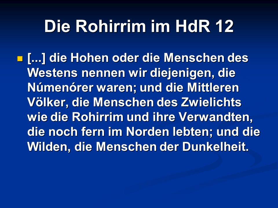 Die Rohirrim im HdR 12 [...] die Hohen oder die Menschen des Westens nennen wir diejenigen, die Númenórer waren; und die Mittleren Völker, die Mensche