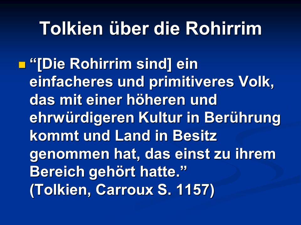 Tolkien über die Rohirrim [Die Rohirrim sind] ein einfacheres und primitiveres Volk, das mit einer höheren und ehrwürdigeren Kultur in Berührung kommt