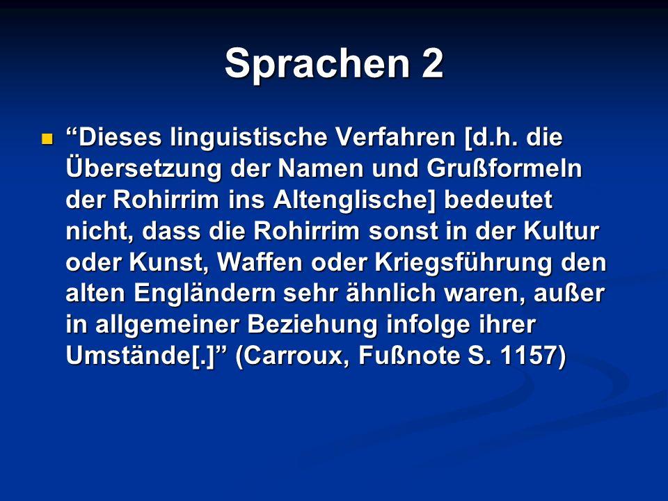 Sprachen 2 Dieses linguistische Verfahren [d.h. die Übersetzung der Namen und Grußformeln der Rohirrim ins Altenglische] bedeutet nicht, dass die Rohi