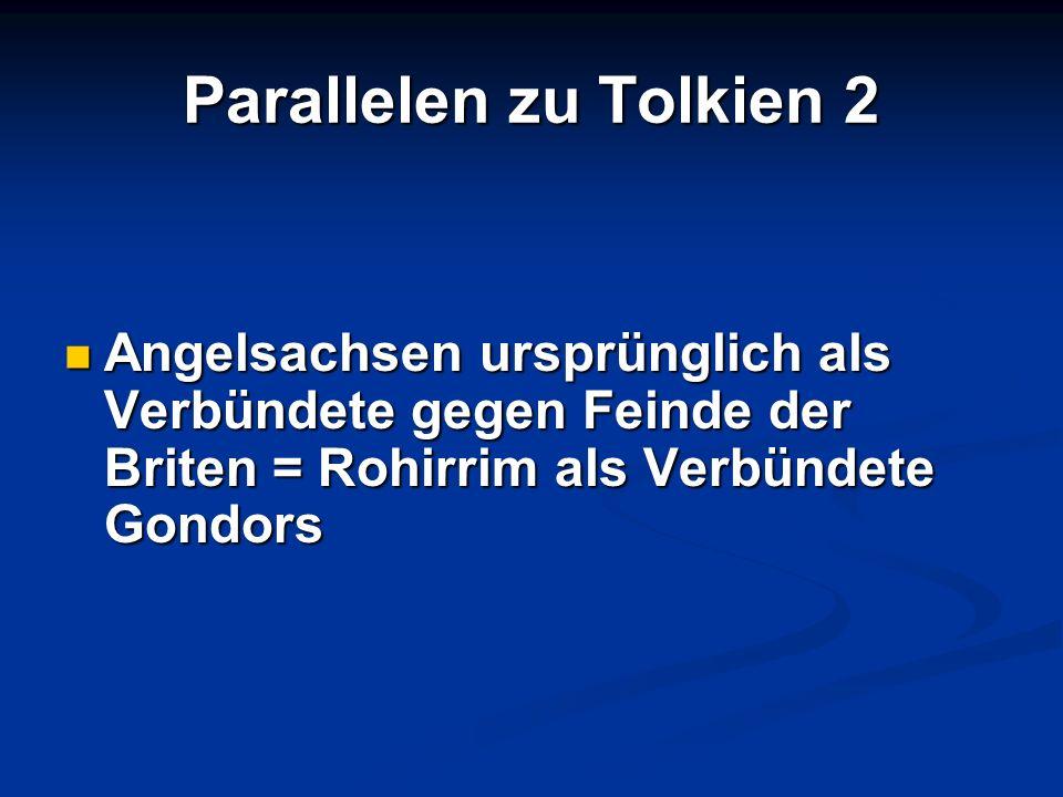 Parallelen zu Tolkien 2 Angelsachsen ursprünglich als Verbündete gegen Feinde der Briten = Rohirrim als Verbündete Gondors Angelsachsen ursprünglich a