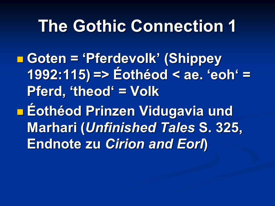 The Gothic Connection 1 Goten = Pferdevolk (Shippey 1992:115) => Éothéod Éothéod < ae. eoh = Pferd, theod = Volk Éothéod Prinzen Vidugavia und Marhari