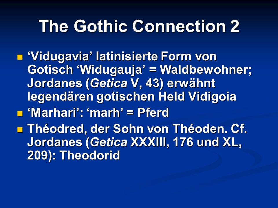 The Gothic Connection 2 Vidugavia latinisierte Form von Gotisch Widugauja = Waldbewohner; Jordanes (Getica V, 43) erwähnt legendären gotischen Held Vi