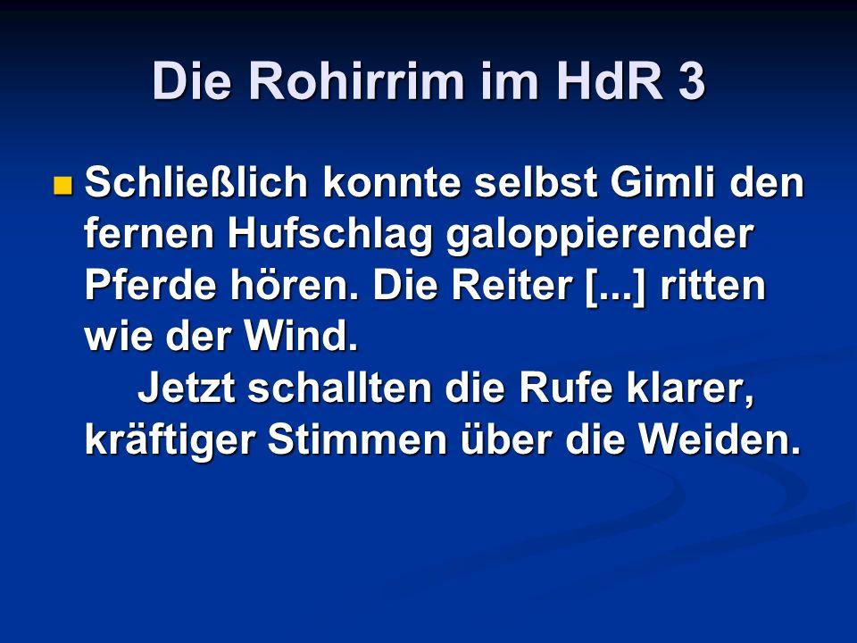Die Rohirrim im HdR 3 Schließlich konnte selbst Gimli den fernen Hufschlag galoppierender Pferde hören. Die Reiter [...] ritten wie der Wind. Jetzt sc