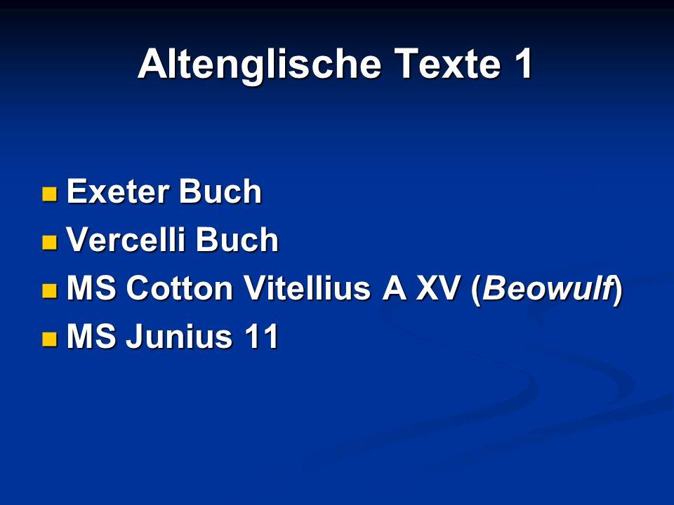 Altenglische Texte 1 Exeter Buch Exeter Buch Vercelli Buch Vercelli Buch MS Cotton Vitellius A XV (Beowulf) MS Cotton Vitellius A XV (Beowulf) MS Juni