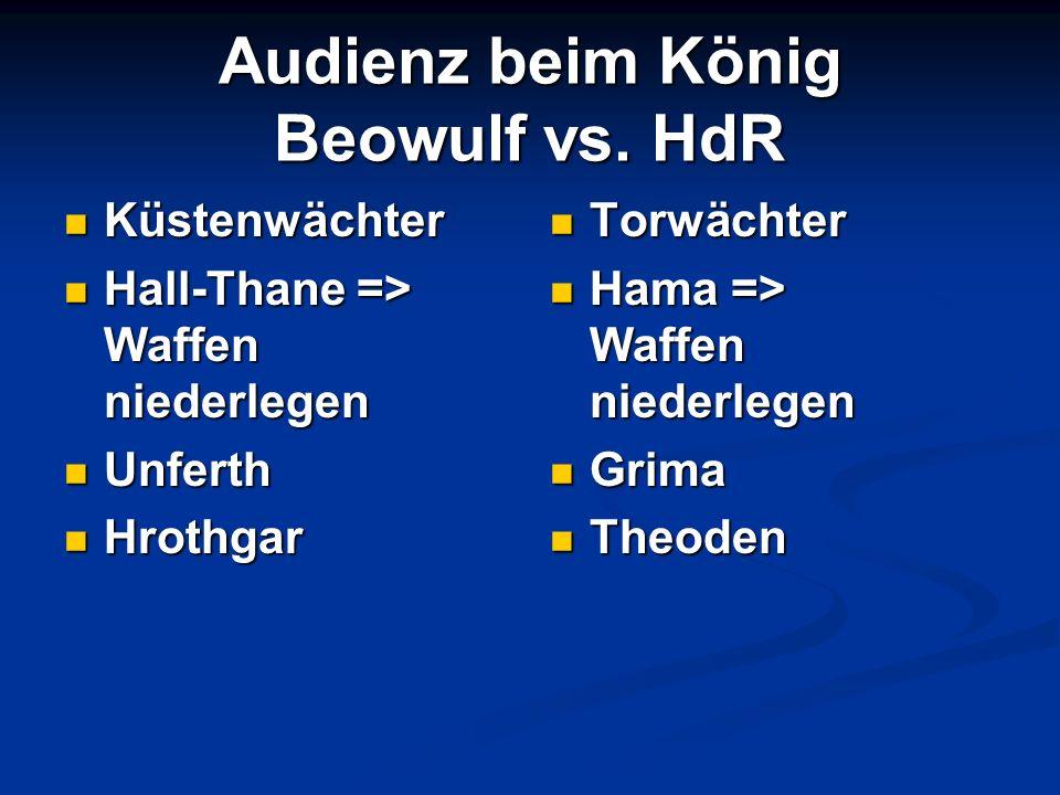 Audienz beim König Beowulf vs. HdR Küstenwächter Küstenwächter Hall-Thane => Waffen niederlegen Hall-Thane => Waffen niederlegen Unferth Unferth Hroth