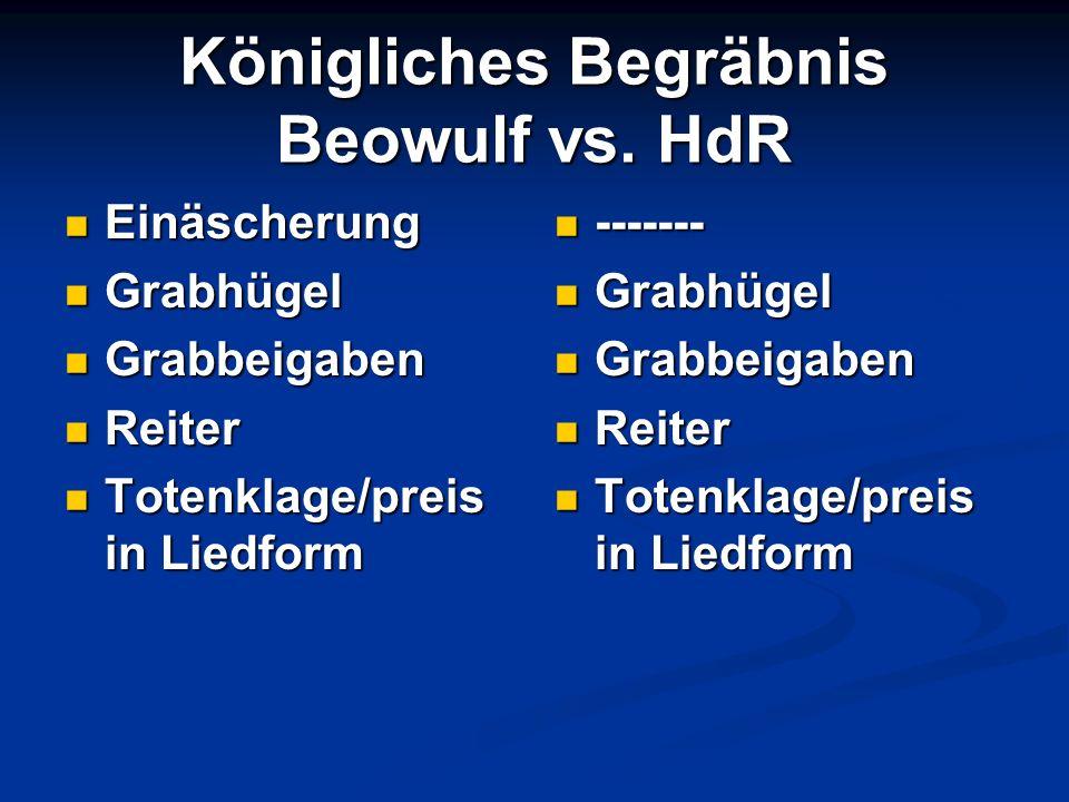 Königliches Begräbnis Beowulf vs. HdR Einäscherung Einäscherung Grabhügel Grabhügel Grabbeigaben Grabbeigaben Reiter Reiter Totenklage/preis in Liedfo
