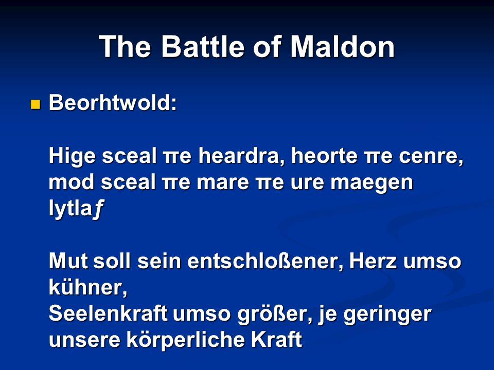 The Battle of Maldon Beorhtwold: Hige sceal πe heardra, heorte πe cenre, mod sceal πe mare πe ure maegen lytlaƒ Mut soll sein entschloßener, Herz umso