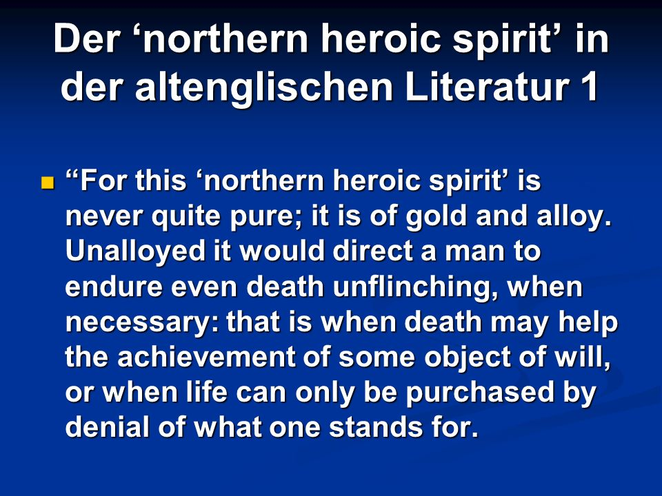 Der northern heroic spirit in der altenglischen Literatur 1 For this northern heroic spirit is never quite pure; it is of gold and alloy. Unalloyed it