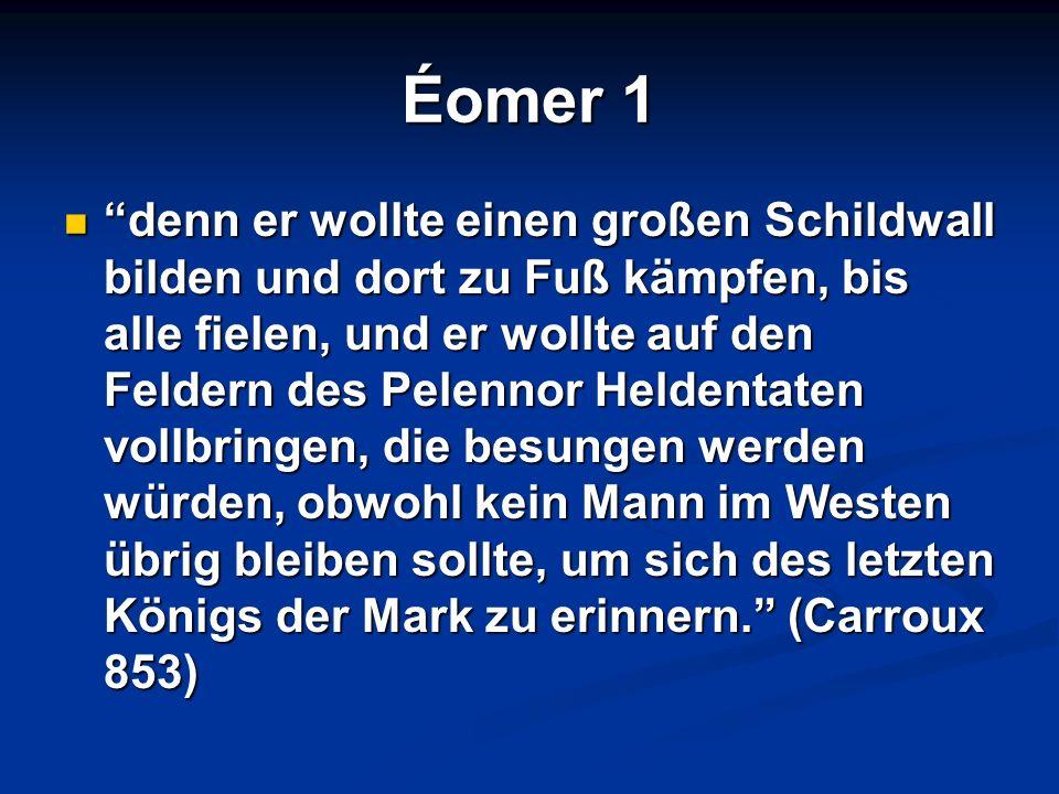 Éomer 1 denn er wollte einen großen Schildwall bilden und dort zu Fuß kämpfen, bis alle fielen, und er wollte auf den Feldern des Pelennor Heldentaten