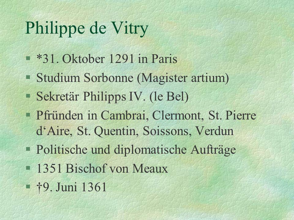 Philippe de Vitry §*31. Oktober 1291 in Paris §Studium Sorbonne (Magister artium) §Sekretär Philipps IV. (le Bel) §Pfründen in Cambrai, Clermont, St.