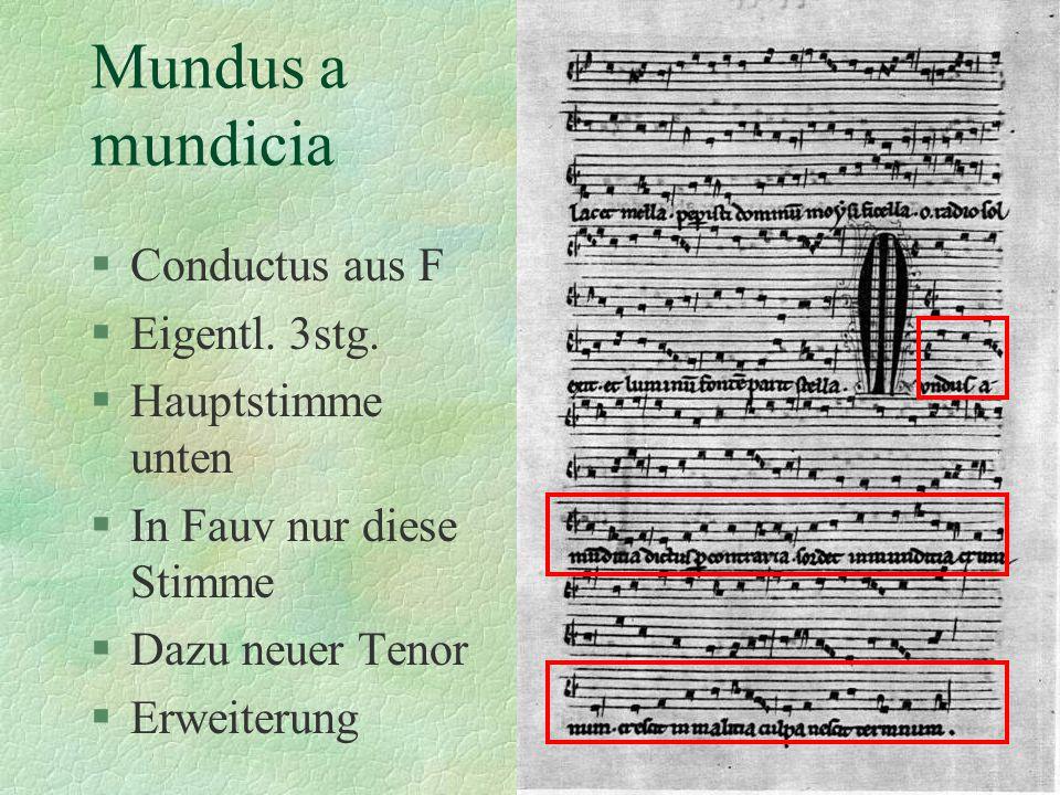Mundus a mundicia §Conductus aus F §Eigentl. 3stg. §Hauptstimme unten §In Fauv nur diese Stimme §Dazu neuer Tenor §Erweiterung
