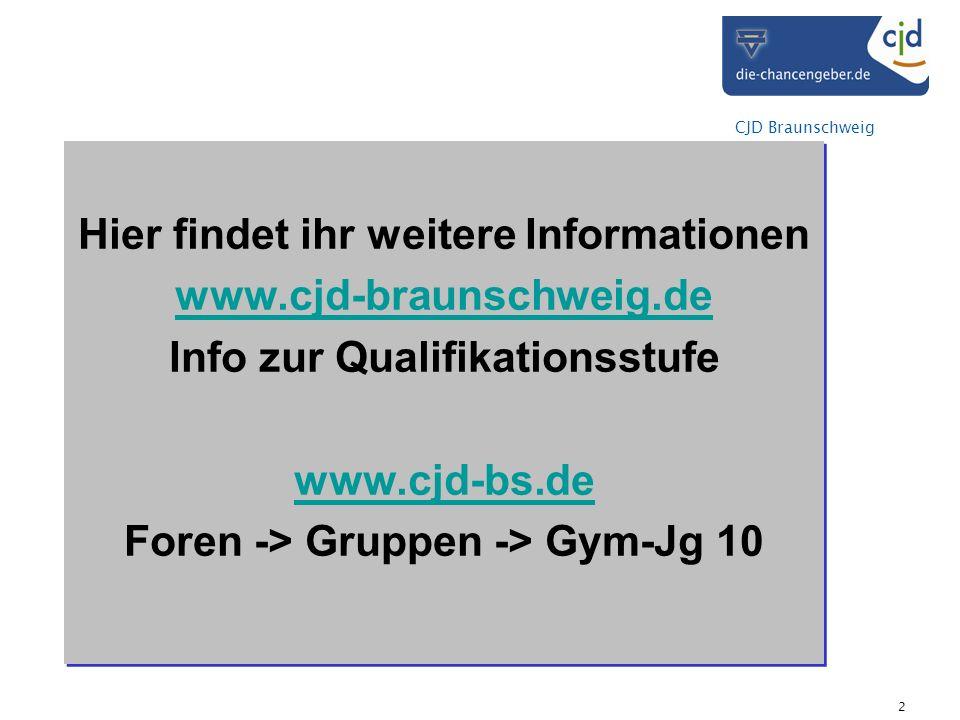 CJD Braunschweig 2 Hier findet ihr weitere Informationen www.cjd-braunschweig.de Info zur Qualifikationsstufe www.cjd-bs.de Foren -> Gruppen -> Gym-Jg