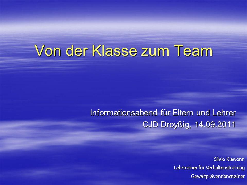 Von der Klasse zum Team Informationsabend für Eltern und Lehrer CJD Droyßig, 14.09.2011 Silvio Klawonn Lehrtrainer für Verhaltenstraining Gewaltpräven