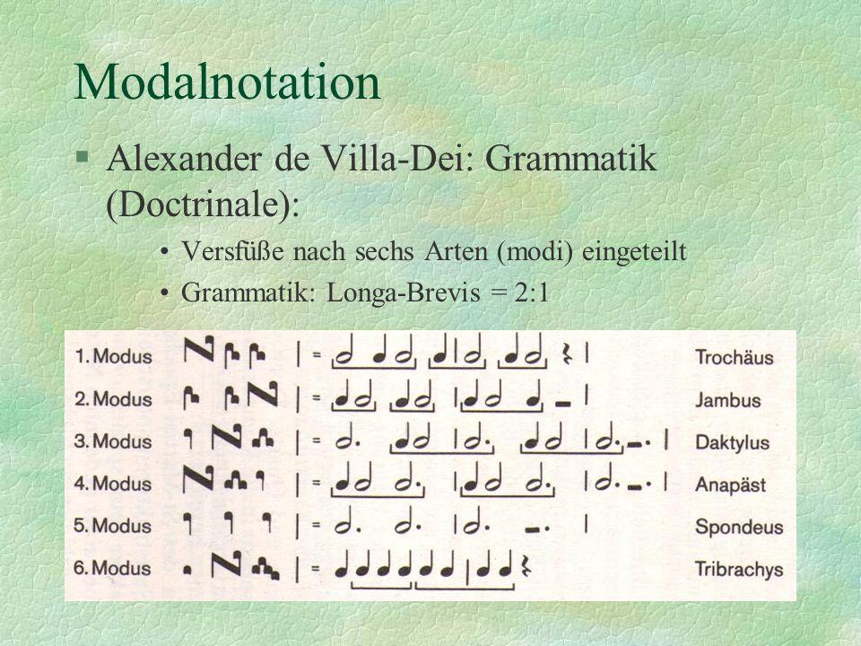 Modalnotation §Alexander de Villa-Dei: Grammatik (Doctrinale): Versfüße nach sechs Arten (modi) eingeteilt Grammatik: Longa-Brevis = 2:1