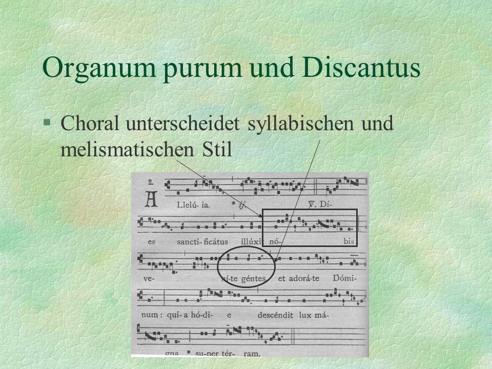 Organum purum und Discantus §Choral unterscheidet syllabischen und melismatischen Stil